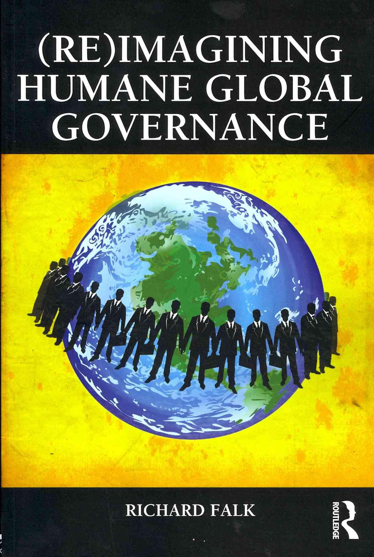 (Re)imagining Humane Global Governance By Falk, Richard